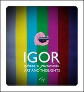 Igor. Pensieri e parole. Art and thoughts. Ediz. italiana e inglese