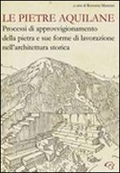Le pietre aquilane. Processi di approvvigionamento della pietra e sue forme di lavorazione nell'architettura storica