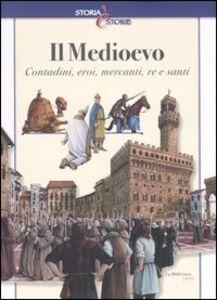 Il Medioevo. Contadini, eroi, mercanti, re e santi