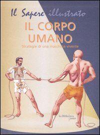 Il corpo umano. Strategie di una macchina vivente