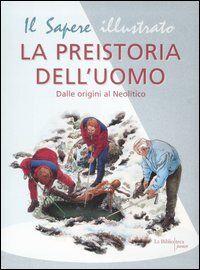 La preistoria dell'uomo. Dalle origini al Neolitico