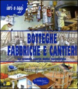 Botteghe, fabbriche e cantieri. La grande storia della tecnologia