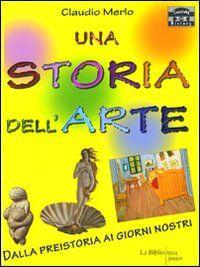 Una storia dell'arte. Dalla preistoria ai giorni nostri