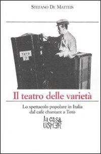 Il teatro delle varietà. Lo spettacolo popolare in Italia dal cafè chantant a Totò