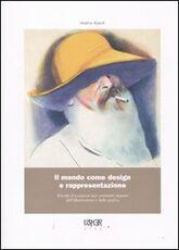 Libro Il mondo come design e rappresentazione. Ritratti d'occasione per ventisette maestri dell'illustrazione e della grafica Andrea Rauch