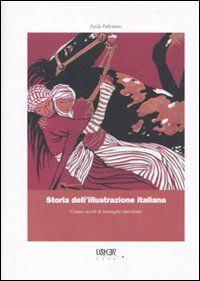 Storia dell'illustrazione italiana. Cinque secoli di immagini riprodotte