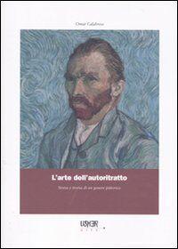 L' arte dell'autoritratto. Storia e teoria di un genere pittorico