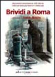 Brividi a Roma. Dieci autori raccontano la città eterna nelle sue tinte più fosche e misteriose - copertina
