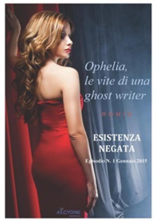Esistenza negata. Ophelia, le vite di una ghost writer. Vol. 1 - Romis - ebook