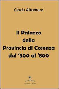 Il palazzo della provincia di Cosenza dal '500 al '800