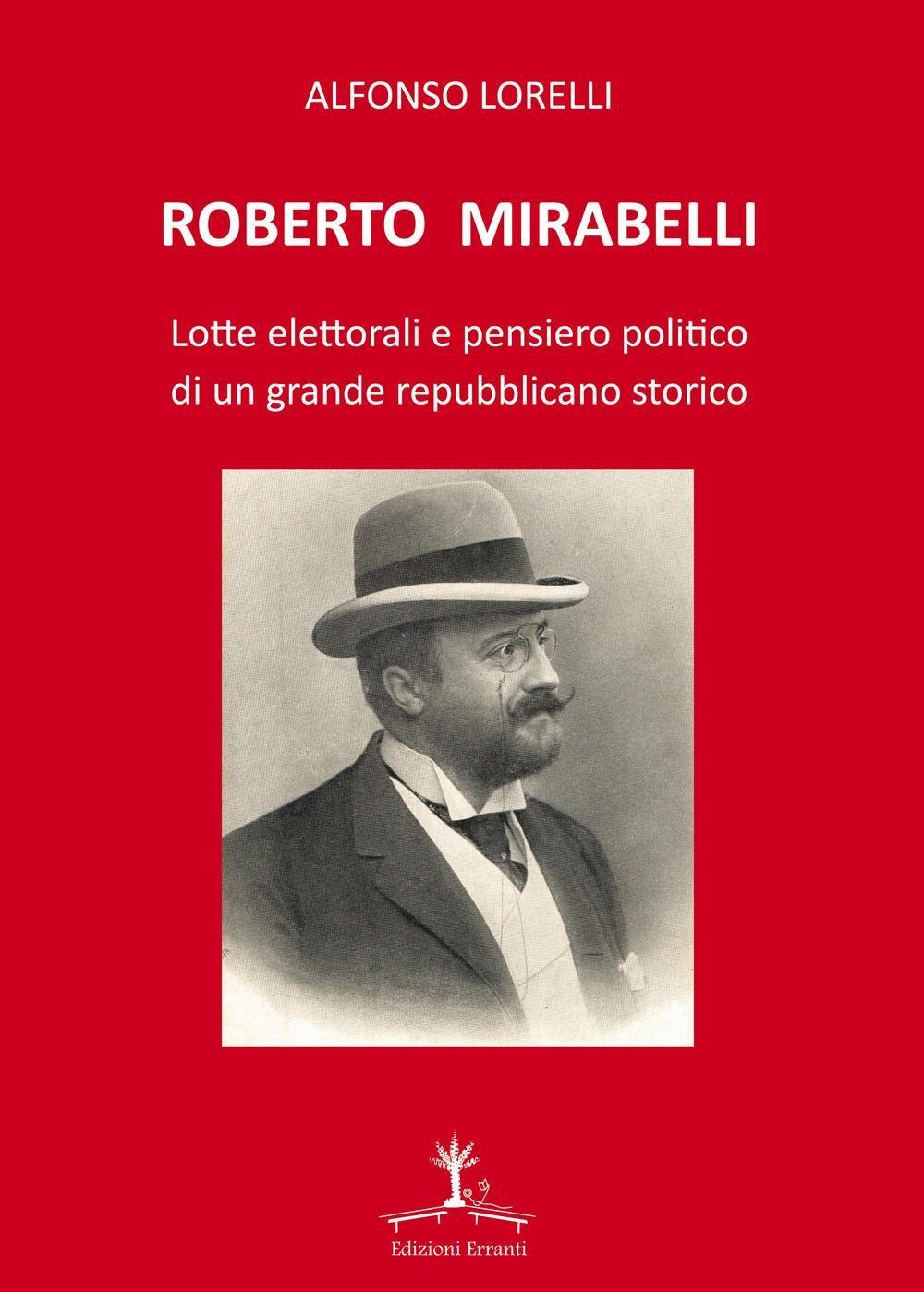 Roberto Mirabelli. Lotte elettorali e pensiero politico di un grande repubblicano storico