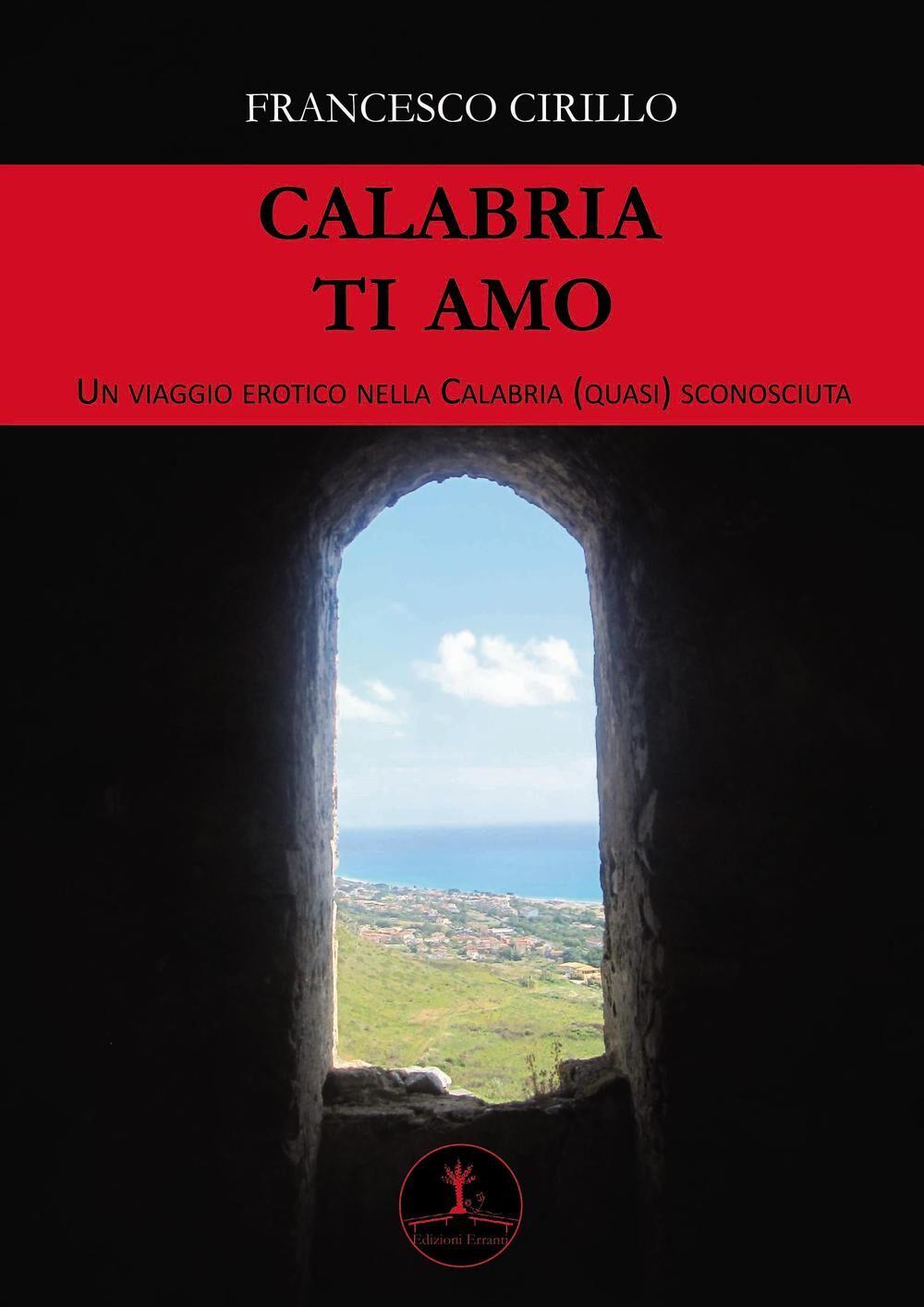 Calabria ti amo. Un viaggio erotico nella Calabria (quasi) sconosciuta
