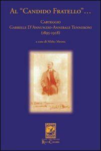 Al «candido fratello»... Carteggio Gabriele D'Annunzio-Annibale Tenneroni. (1895-1928)