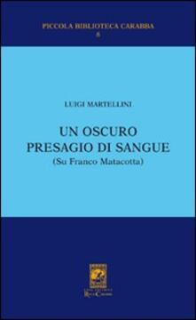 Un oscuro presagio di sangue (Su Franco Matacotta) - Luigi Martellini - copertina