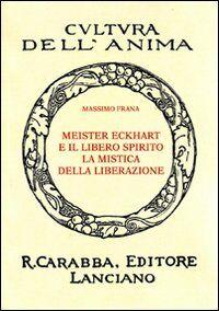 Meister Eckhart e il libero spirito. La mistica della liberazione