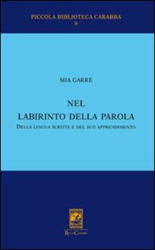 Nel labirinto della parola, della lingua scritta e del suo apprendimento - Mia Garrè - copertina