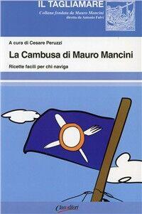 La cambusa di Mauro Mancini. Ricette facili per chi naviga