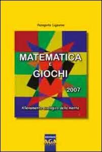 Matematica e giochi 2007. Allenamento ecologico della mente