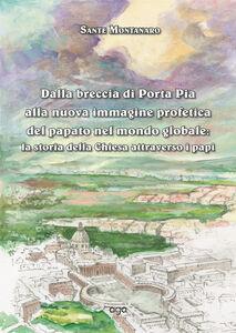 Dalla breccia di Porta Pia alla nuova immagine profetica del papato nel mondo globale. La storia della Chiesa attraverso i papi