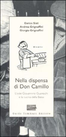 Nella dispensa di Don Camillo. L'oste Giovannino Guareschi e la cucina della Bassa - Enrico Sisti,Andrea Grignaffini,Giorgio Grignaffini - copertina
