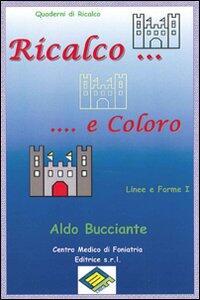 Ricalco e coloro linee e forme. Vol. 1