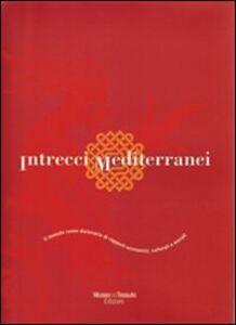 Intrecci mediterranei. Il tessuto come dizionario di rapporti economici, culturali e sociali