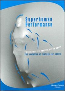 Superhuman performance. L'evoluzione del tessuto per lo sport-The evolution of textiles for sports. Catalogo della mostra