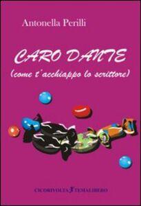 Caro Dante (come t'acchiappo lo scrittore)