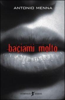 Baciami molto - Antonio Menna - copertina