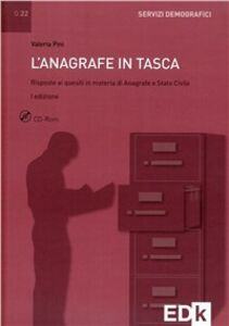 L' anagrafe in tasca. Risposte ai quesiti in materia di anagrafe e stato civile. Con CD-ROM