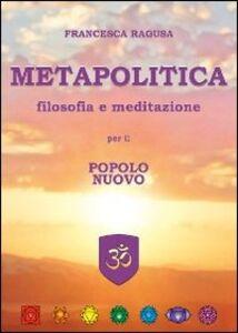 Metapolitica. Filosofia e meditazione per il popolo nuovo
