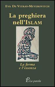 La preghiera nell'Islam. La forma e l'essenza