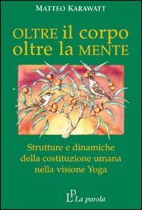 Oltre il corpo oltre la mente. Strutture e dinamiche della costituzione umana nella visione yoga