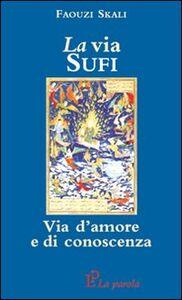 La via sufi. Via d'amore e di conoscenza