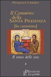 Il cammino della santa presenza. Vol. 2: Il senso delle cose.