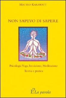 Grandtoureventi.it Non sapevo di sapere. Psicologia yoga, intuizione, meditazione. Teoria e pratica Image