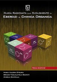 Guida ragionata allo svolgimento di esercizi di chimica organica - D'Auria Maria Valeria Taglialatela Scafati Orazio Zampella Angela - wuz.it