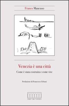 Venezia è una città. Come è stata costruita e come vive - Franco Mancuso - copertina