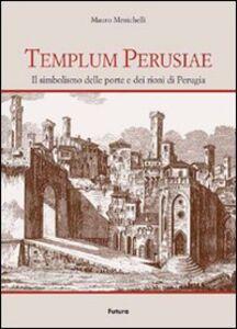 Templum Perusiae. Il simbolismo delle porte e dei rioni di Perugia