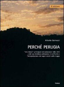 Perché Perugia. Una storia sull'origine ed evoluzione della città e del suo territorio attraverso il confronto e l'intepretazione delle mappe