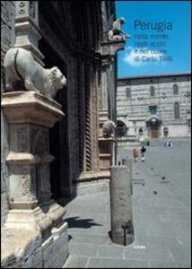Perugia nella mente, negli occhi e nel cuore di Carlo Tirilli