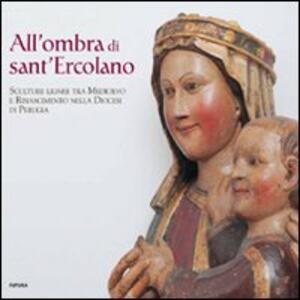 All'ombra di Sant'Ercolano. Sculture lignee tra Medioevo e Rinascimento nella diocesi di Puglia