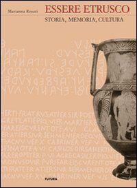 Essere etrusco. Storia, memoria, cultura