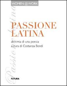 Passione latina. Alchimia di una poesia