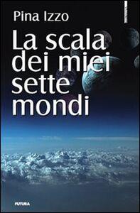 La scala dei miei sette mondi