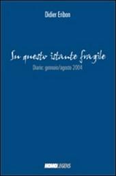 Su questo istante fragile... Diario gennaio-agosto 2004