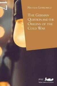The German Question and the Origins of the Cold War. Ediz. italiana e inglese