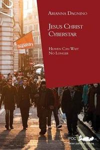 Jesus Christ cyberstar heaven can wait no longer - Dagnino Arianna - wuz.it