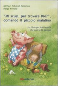 «Mi scusi, per trovare Dio?» Domandò il piccolo maialino