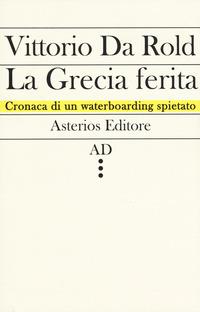 La La Grecia ferita. Cronaca di un waterboarding spietato - Da Rold Vittorio - wuz.it